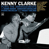 Play & Download Kenny Clarke Plays the Arrangements of André Hodeir, Pierre Michelot, Christian Chevallier & Francy Boland by Kenny Clarke | Napster