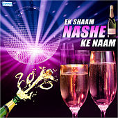 Ek Shaam Nashe Ke Naam by Various Artists