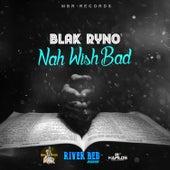 Nah Wish Bad - Single by Blak Ryno