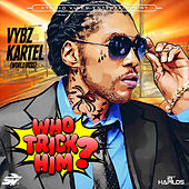 Play & Download Who Trick Him - Single by VYBZ Kartel | Napster