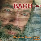 Play & Download Bach: Solo by Ricardo Havenstein | Napster