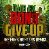 Don't Give Up (The Funk Hunters Remix) by Dub FX