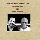 Play & Download Nobody Loves You Like I Do (feat. Aaron Thompson) - Single by Martin Valverde | Napster