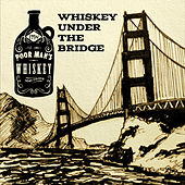 Play & Download Whiskey Under the Bridge by Poor Man's Whiskey | Napster