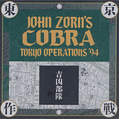Play & Download Cobra-Tokyo Operations '94 by John Zorn | Napster