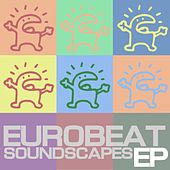 Play & Download Eurobeat Soundscape - EP by Various Artists | Napster