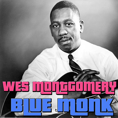 Play & Download Blue Monk by Wes Montgomery | Napster