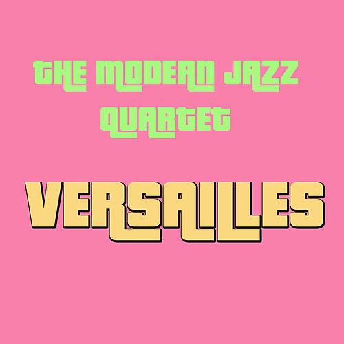 Play & Download Versailles by Modern Jazz Quartet | Napster