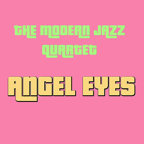 Play & Download Angel Eyes by Modern Jazz Quartet | Napster