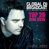Play & Download Global DJ Broadcast - Top 20 June 2015 by Various Artists | Napster