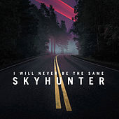 Play & Download Skyhunter - Single by I Will Never Be The Same | Napster