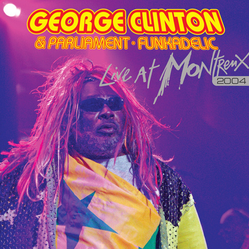Live At Montreux 2004 by George Clinton