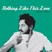 Play & Download Nothing Like This Love by Eddie Gomez | Napster
