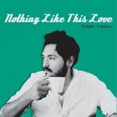 Nothing Like This Love by Eddie Gomez
