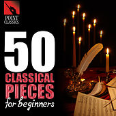 Play & Download 50 Classical Pieces for Beginners by Various Artists | Napster
