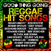 Play & Download Good Thing Going: Reggae Hit Songs by Various Artists | Napster