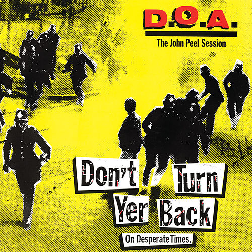 Play & Download Don't Turn Yer Back (On Desperate Times) : The John Peel Session by D.O.A. | Napster