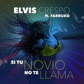 Play & Download Si Tu Novio No Te Llama (feat. Farruko) by Elvis Crespo | Napster