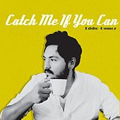 Catch Me If You Can (Bad Man) by Eddie Gomez