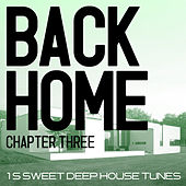Back Home - Chapter Three (15 Sweet Deep House Tunes) by Various Artists