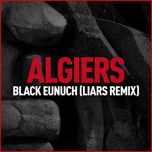 Play & Download Black Eunuch (Liars Remix) by Algiers | Napster