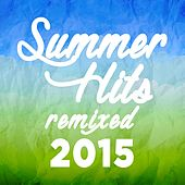 Play & Download Summer Hits Remixed 2015 by Various Artists | Napster