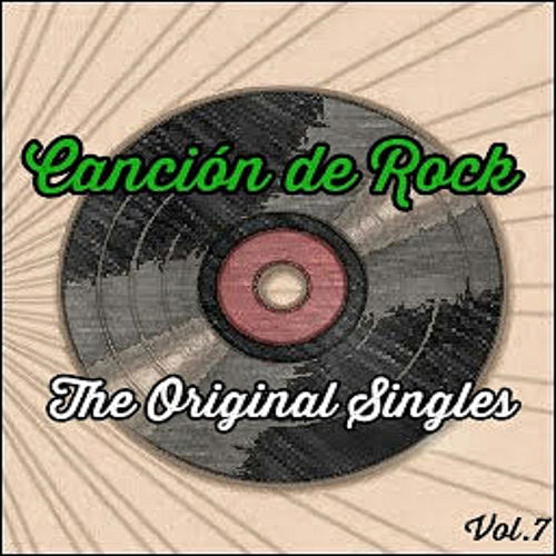 Canción de Rock, The Original Singles Vol. 7 by Various Artists