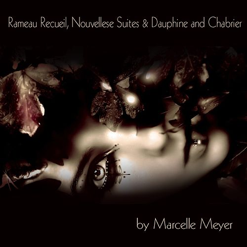 Rameau: Recueil, Nouvelles suites & Dauphine and Chabrier by Marcelle Meyer