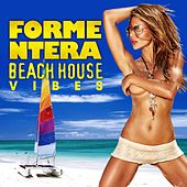 Formentera Beach House Vibes (Sunkissed Deep Grooves Selection) by Various Artists