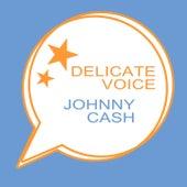 Delicate Voice van Johnny Cash
