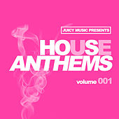 Juicy Music presents House Anthems 001 by Various Artists