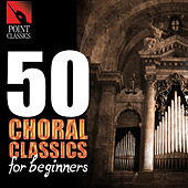 Play & Download 50 Choral Classics for Beginners by Various Artists | Napster