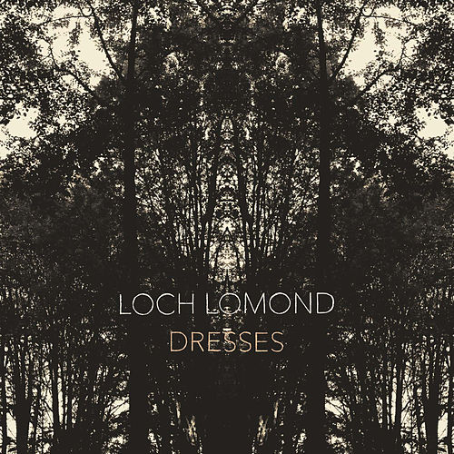 Play & Download Dresses by Loch Lomond | Napster
