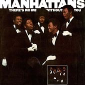 Play & Download There's No Me Without You (Deluxe Edition) by The Manhattans | Napster