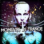 Play & Download Moments in Trance by Various Artists | Napster