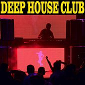 Play & Download Deep House Club by Various Artists | Napster