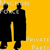 Play & Download Private Party by Magnum Force | Napster