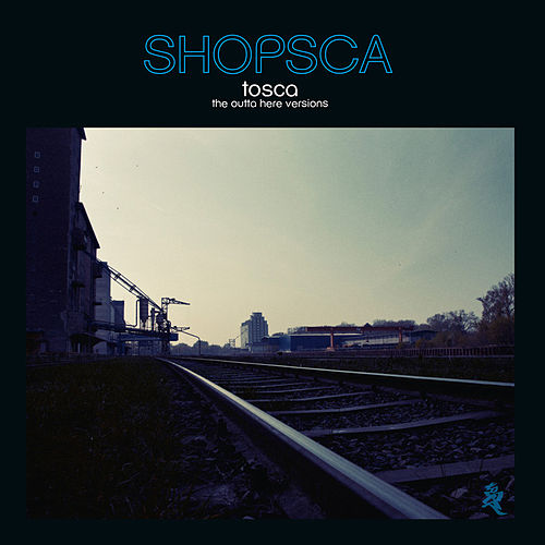 Shopsca (The Outta Here Versions) by Tosca