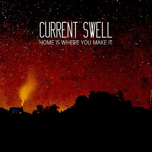 Play & Download Home Is Where You Make It by Current Swell | Napster