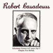 Schumann: Fantasy in C major, Op. 17 - Chopin: Four Ballads by Robert Casadesus