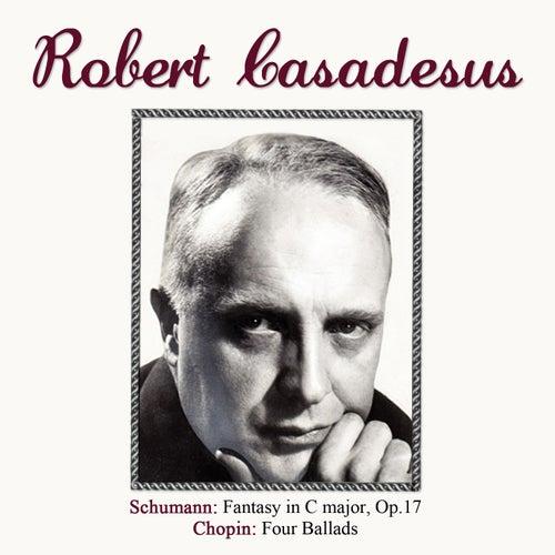 Schumann: Fantasy in C major, Op. 17 - Chopin: Four Ballads by Robert Casadesus