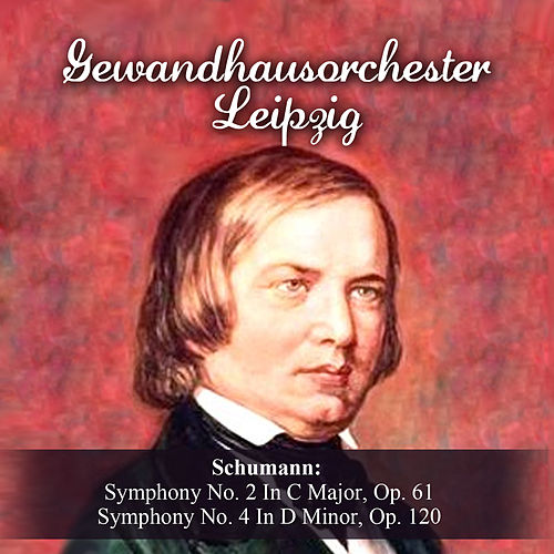 Play & Download Schumann: Symphony No. 2 In C Major, Op. 61 - Symphony No. 4 In D Minor, Op. 120 by Gewandhausorchester Leipzig | Napster