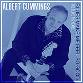 Blues Make Me Feel so Good: The Blind Pig Years by Albert Cummings