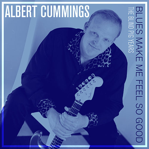 Play & Download Blues Make Me Feel so Good: The Blind Pig Years by Albert Cummings | Napster