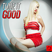 Play & Download Tune It Good by Various Artists | Napster