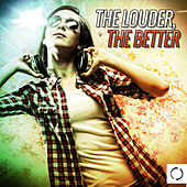 The Louder, The Better by Various Artists