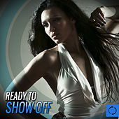 Play & Download Ready to Show Off by Various Artists | Napster