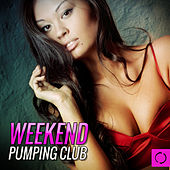 Play & Download Weekend Pumping Club by Various Artists | Napster