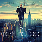 Let Me Go by Christopher Lewis