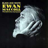 Play & Download Black And White by Ewan MacColl | Napster